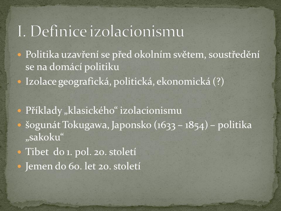 """Politika uzavření se před okolním světem, soustředění se na domácí politiku Izolace geografická, politická, ekonomická ( ) Příklady """"klasického izolacionismu šogunát Tokugawa, Japonsko (1633 – 1854) – politika """"sakoku Tibet do 1."""