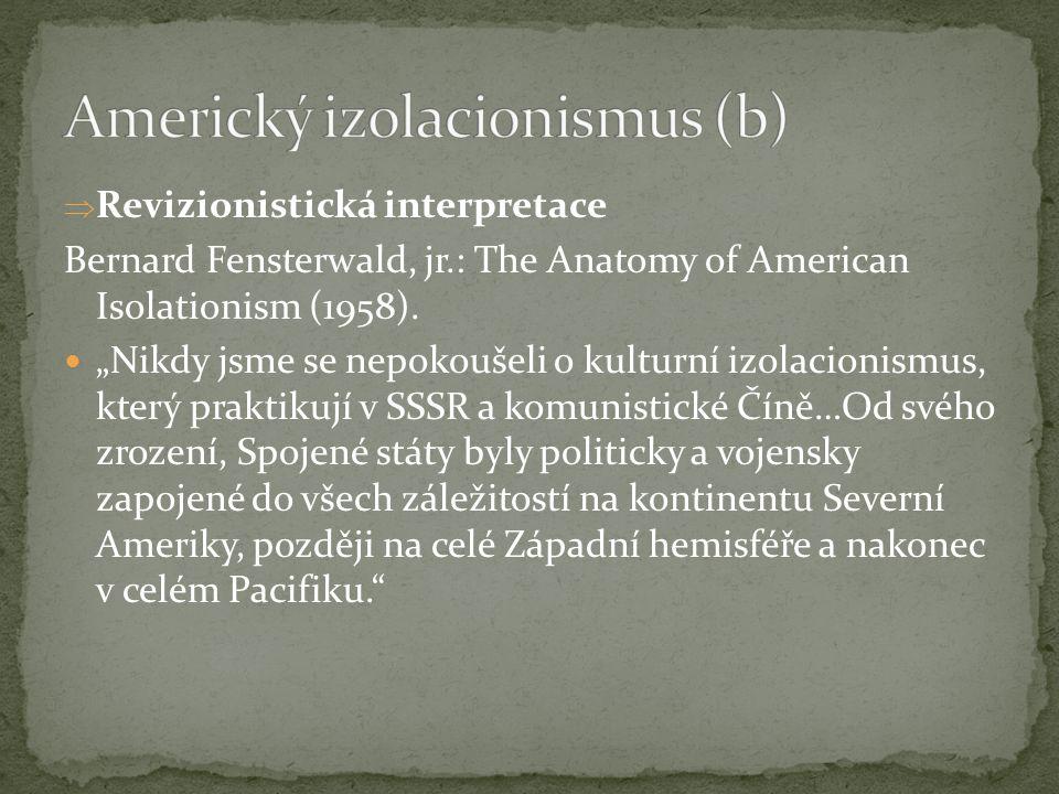 """Americký izolacionismus = separace, nezúčastněnost (""""aloofness ) vůči politickému a vojenskému vývoji pouze v Evropě, nikoli v Západní hemisféře a Pacifiku Bernard Fensterwald: USFP jako konflikt mezi izolacionismem a expanzionismem Oskar Krejčí: Zahraniční politika USA (2009): izolacionismus versus intervencionismus"""