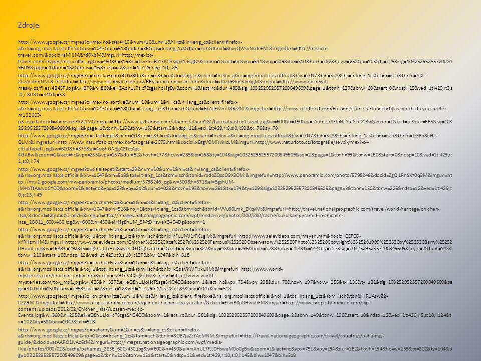 Zdroje : http://www.google.cz/imgres?q=mexiko&start=10&num=10&um=1&hl=cs&lr=lang_cs&client=firefox- a&rls=org.mozilla:cs:official&biw=1047&bih=518&add