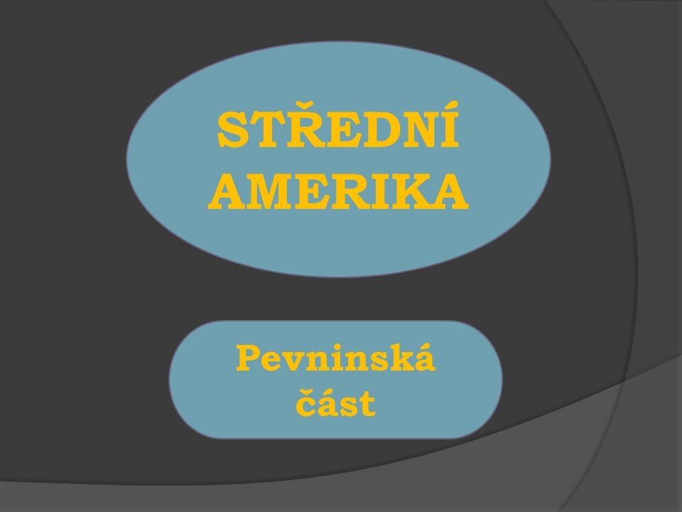 STŘEDNÍ AMERIKA Pevninská část