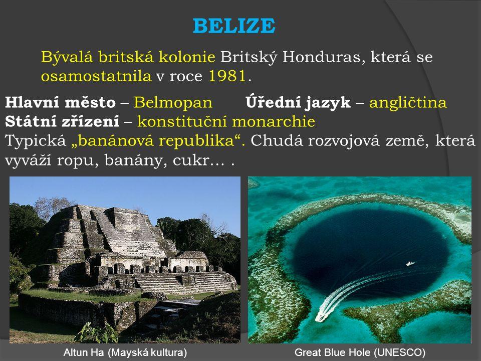 """BELIZE Hlavní město – Belmopan Úřední jazyk – angličtina Státní zřízení – konstituční monarchie Typická """"banánová republika ."""