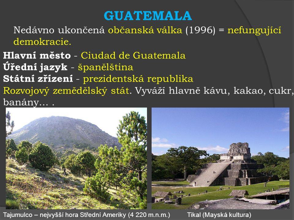 GUATEMALA Nedávno ukončená občanská válka (1996) = nefungující demokracie.