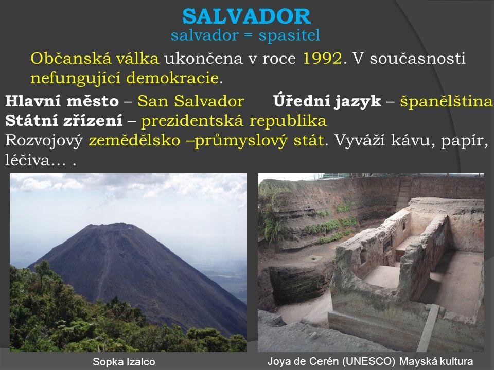 SALVADOR Občanská válka ukončena v roce 1992.V současnosti nefungující demokracie.