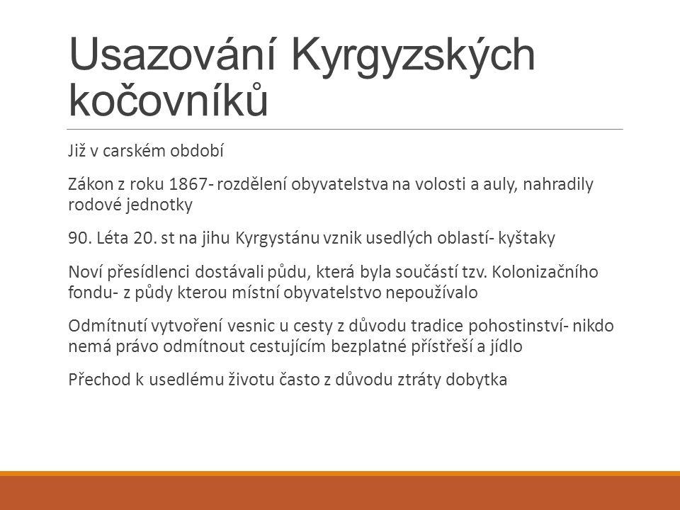 Usazování Kyrgyzských kočovníků Již v carském období Zákon z roku 1867- rozdělení obyvatelstva na volosti a auly, nahradily rodové jednotky 90.