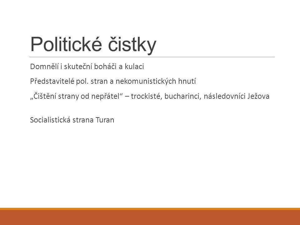 Politické čistky Domnělí i skuteční boháči a kulaci Představitelé pol.