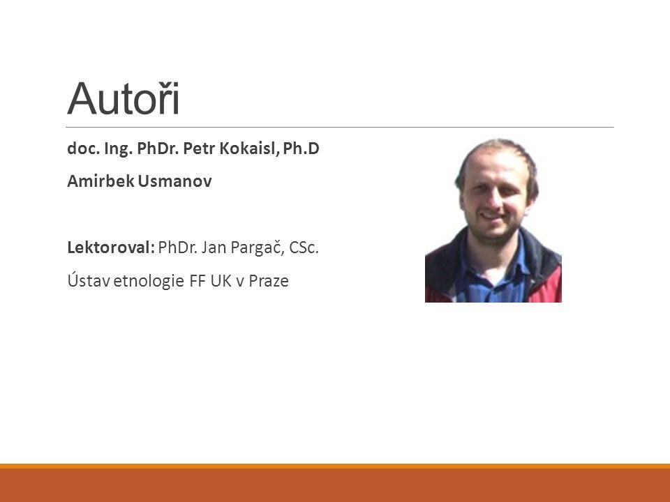 Autoři doc. Ing. PhDr. Petr Kokaisl, Ph.D Amirbek Usmanov Lektoroval: PhDr.