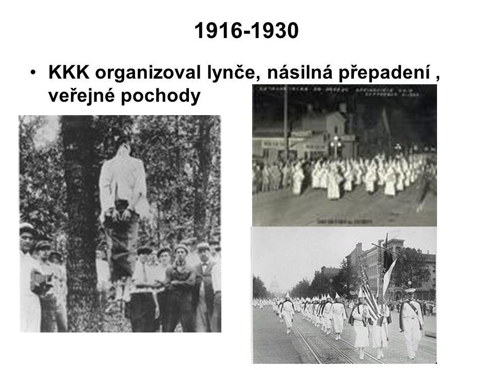 1916-1930 KKK organizoval lynče, násilná přepadení, veřejné pochody