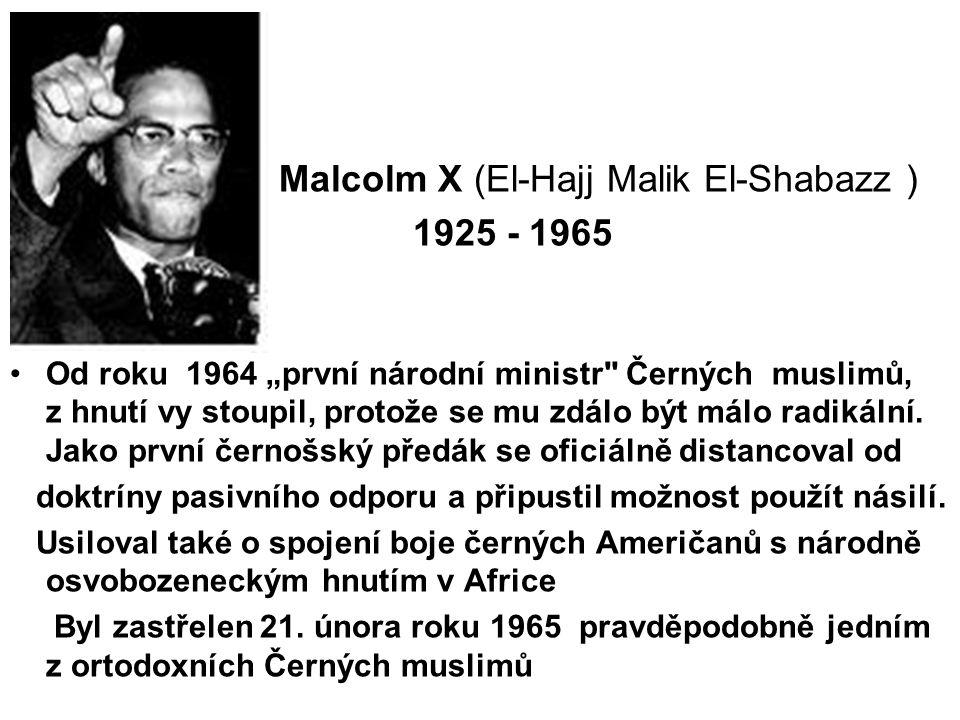 """Malcolm X (El-Hajj Malik El-Shabazz ) 1925 - 1965 Od roku 1964 """"první národní ministr Černých muslimů, z hnutí vy stoupil, protože se mu zdálo být málo radikální."""