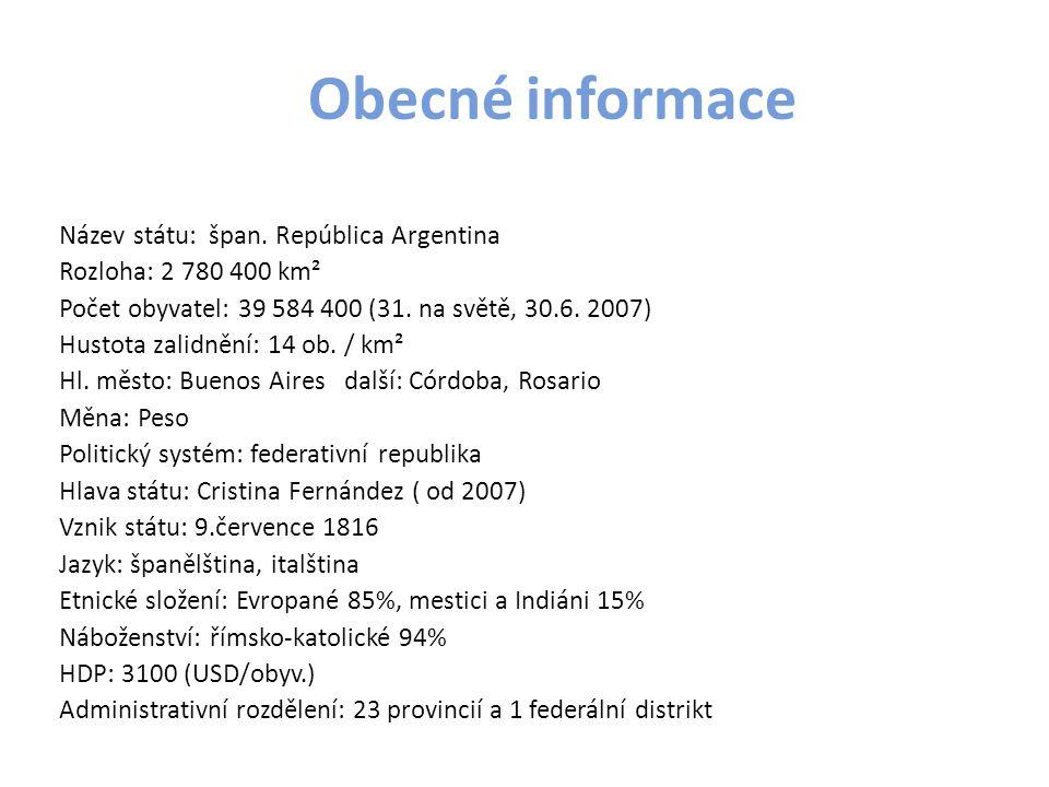 Obecné informace Název státu: špan. República Argentina Rozloha: 2 780 400 km² Počet obyvatel: 39 584 400 (31. na světě, 30.6. 2007) Hustota zalidnění