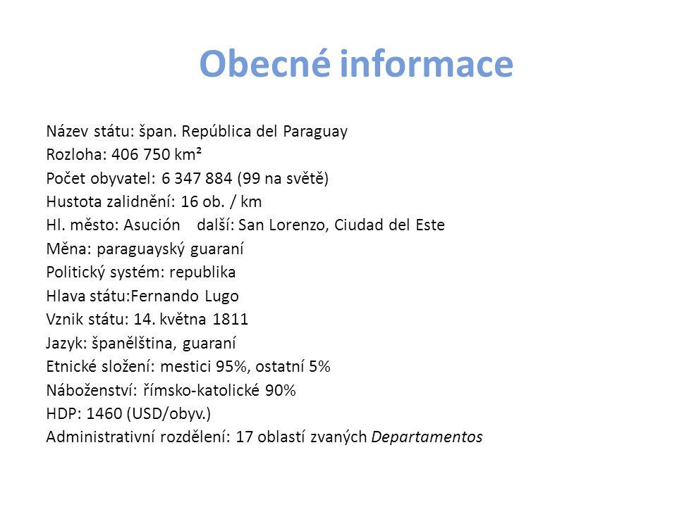 Obecné informace Název státu: špan. República del Paraguay Rozloha: 406 750 km² Počet obyvatel: 6 347 884 (99 na světě) Hustota zalidnění: 16 ob. / km