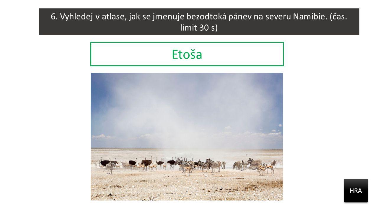 6. Vyhledej v atlase, jak se jmenuje bezodtoká pánev na severu Namibie. (čas. limit 30 s) HRA Etoša