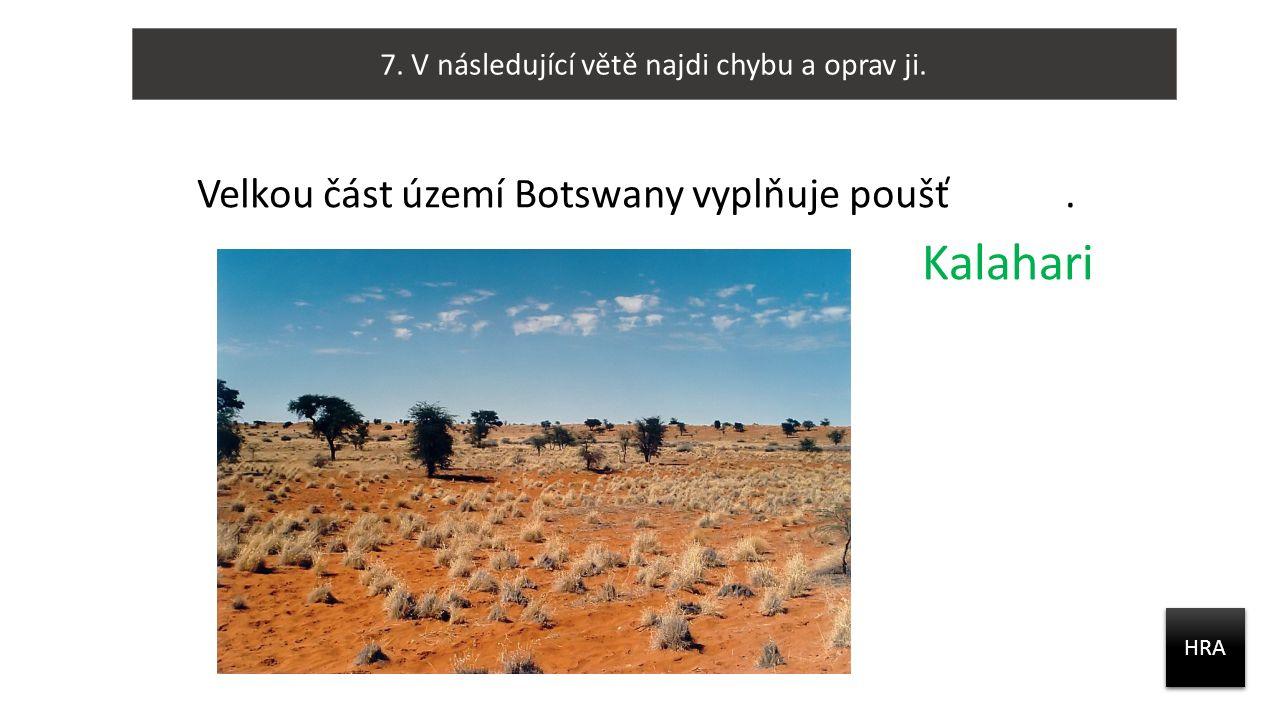 Velkou část území Botswany vyplňuje poušť Shaba. 7.