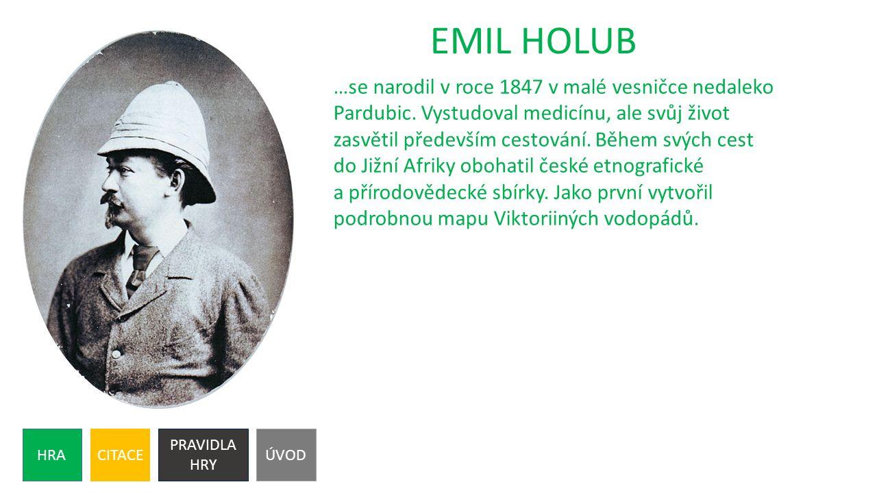 HRACITACE PRAVIDLA HRY ÚVOD EMIL HOLUB …se narodil v roce 1847 v malé vesničce nedaleko Pardubic.