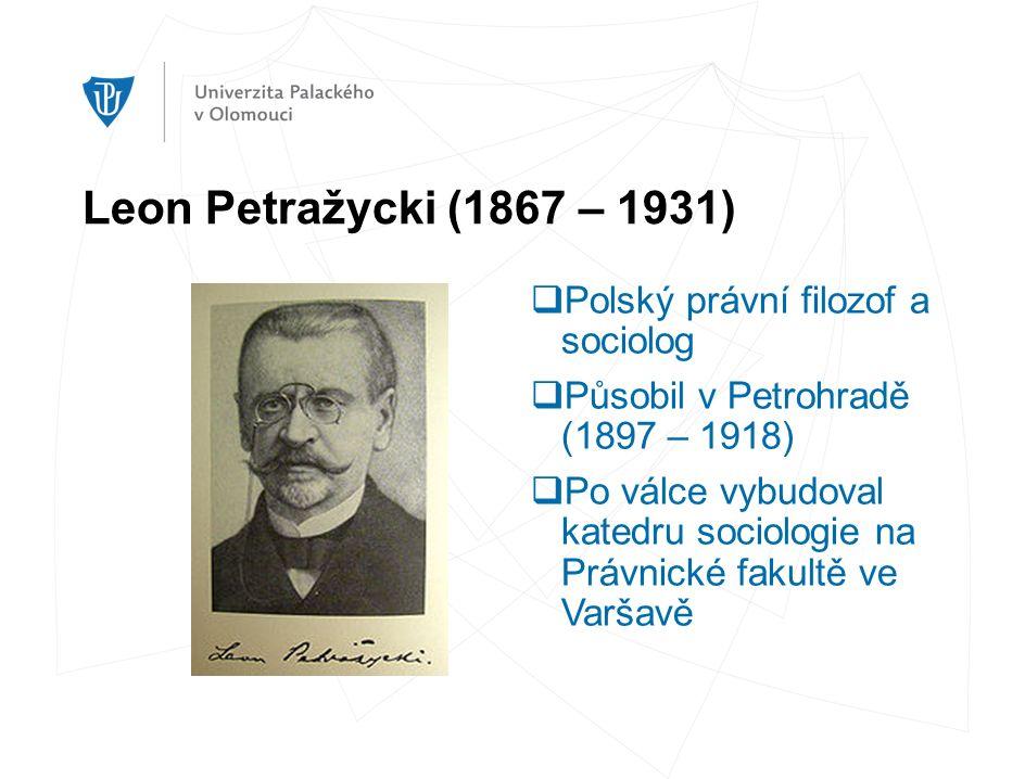 Leon Petražycki (1867 – 1931)  Polský právní filozof a sociolog  Působil v Petrohradě (1897 – 1918)  Po válce vybudoval katedru sociologie na Právnické fakultě ve Varšavě