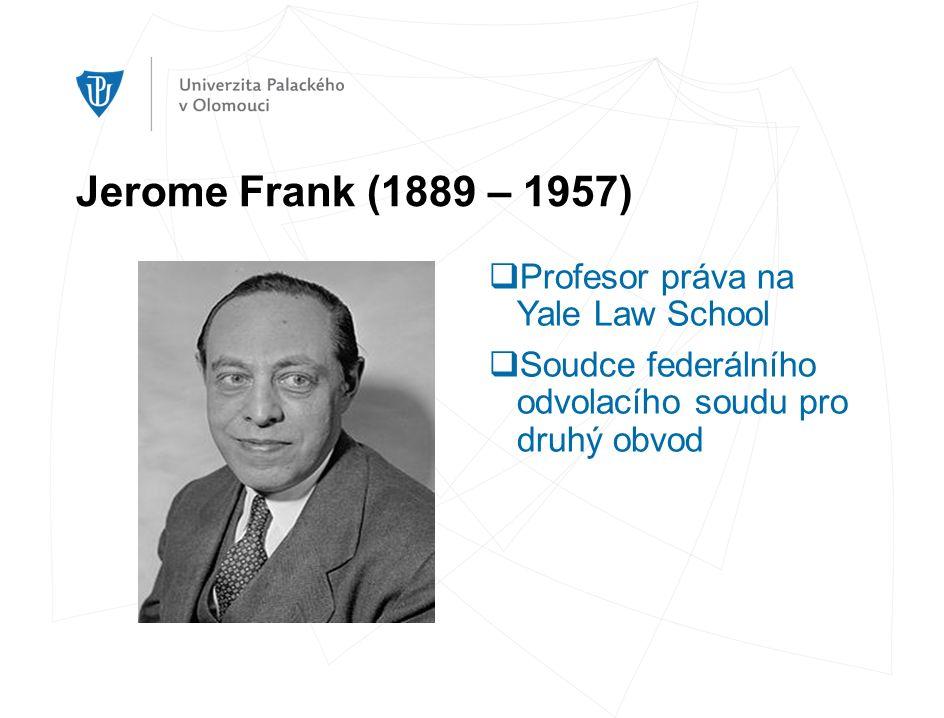 Jerome Frank (1889 – 1957)  Profesor práva na Yale Law School  Soudce federálního odvolacího soudu pro druhý obvod