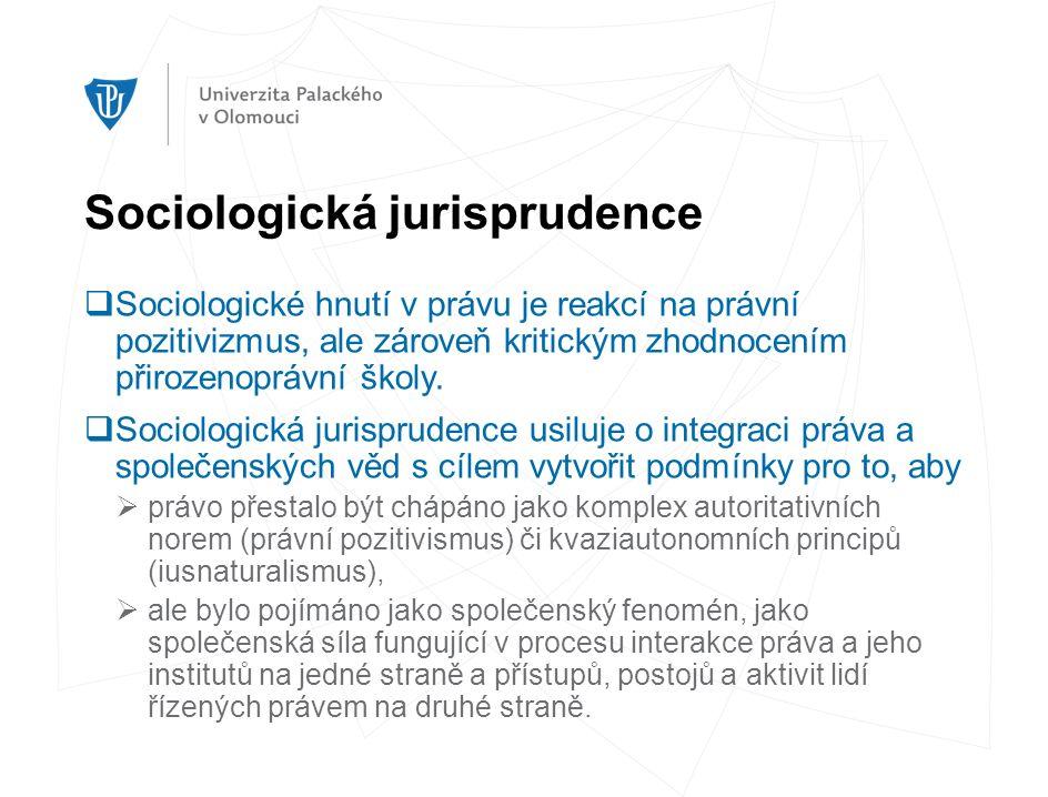 Sociologická jurisprudence  Sociologické hnutí v právu je reakcí na právní pozitivizmus, ale zároveň kritickým zhodnocením přirozenoprávní školy.