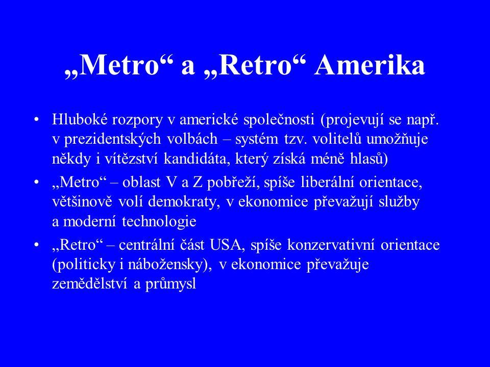 """""""Metro"""" a """"Retro"""" Amerika Hluboké rozpory v americké společnosti (projevují se např. v prezidentských volbách – systém tzv. volitelů umožňuje někdy i"""