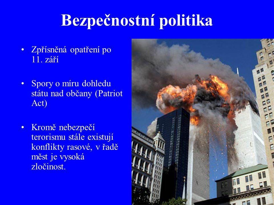 Bezpečnostní politika Zpřísněná opatření po 11. září Spory o míru dohledu státu nad občany (Patriot Act) Kromě nebezpečí terorismu stále existují konf