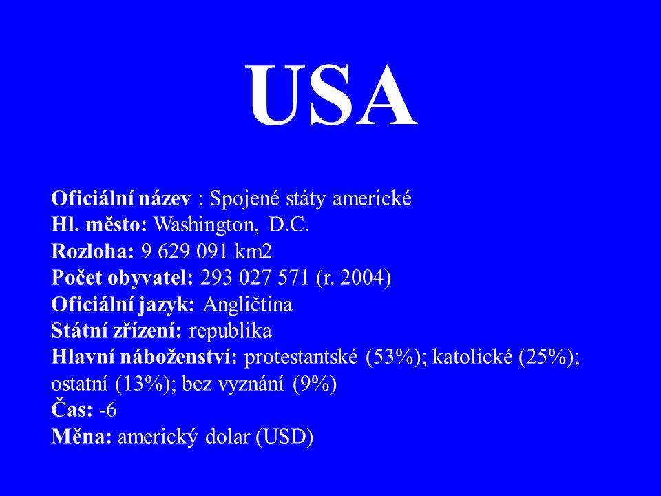 USA Oficiální název : Spojené státy americké Hl. město: Washington, D.C. Rozloha: 9 629 091 km2 Počet obyvatel: 293 027 571 (r. 2004) Oficiální jazyk: