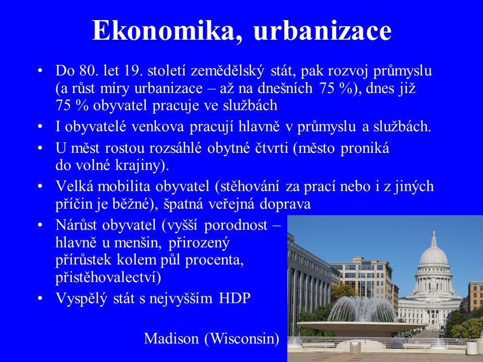 Ekonomika, urbanizace Do 80. let 19. století zemědělský stát, pak rozvoj průmyslu (a růst míry urbanizace – až na dnešních 75 %), dnes již 75 % obyvat