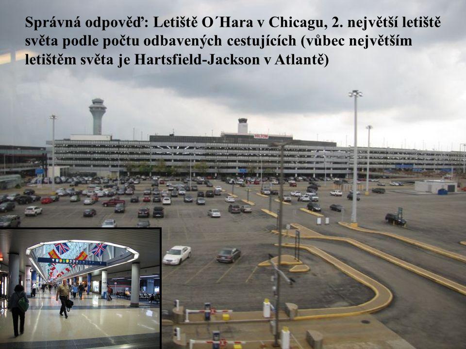Správná odpověď: Letiště O´Hara v Chicagu, 2. největší letiště světa podle počtu odbavených cestujících (vůbec největším letištěm světa je Hartsfield-