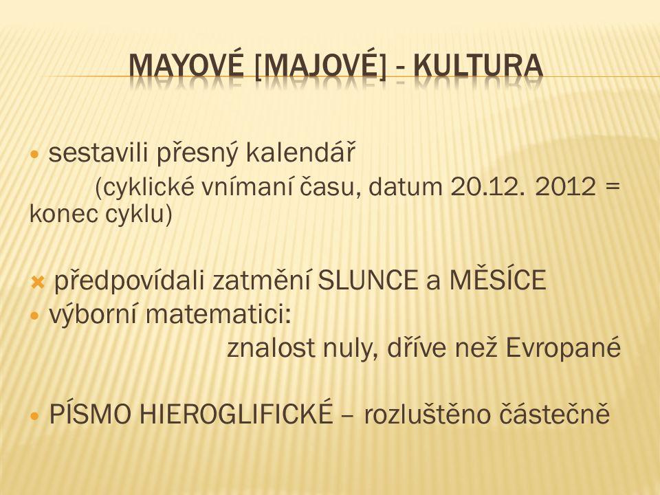 sestavili přesný kalendář (cyklické vnímaní času, datum 20.12. 2012 = konec cyklu)  předpovídali zatmění SLUNCE a MĚSÍCE výborní matematici: znalost