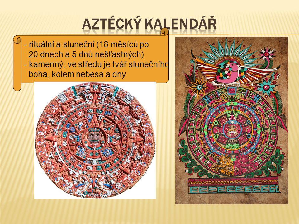 - rituální a sluneční (18 měsíců po 20 dnech a 5 dnů nešťastných) - kamenný, ve středu je tvář slunečního boha, kolem nebesa a dny