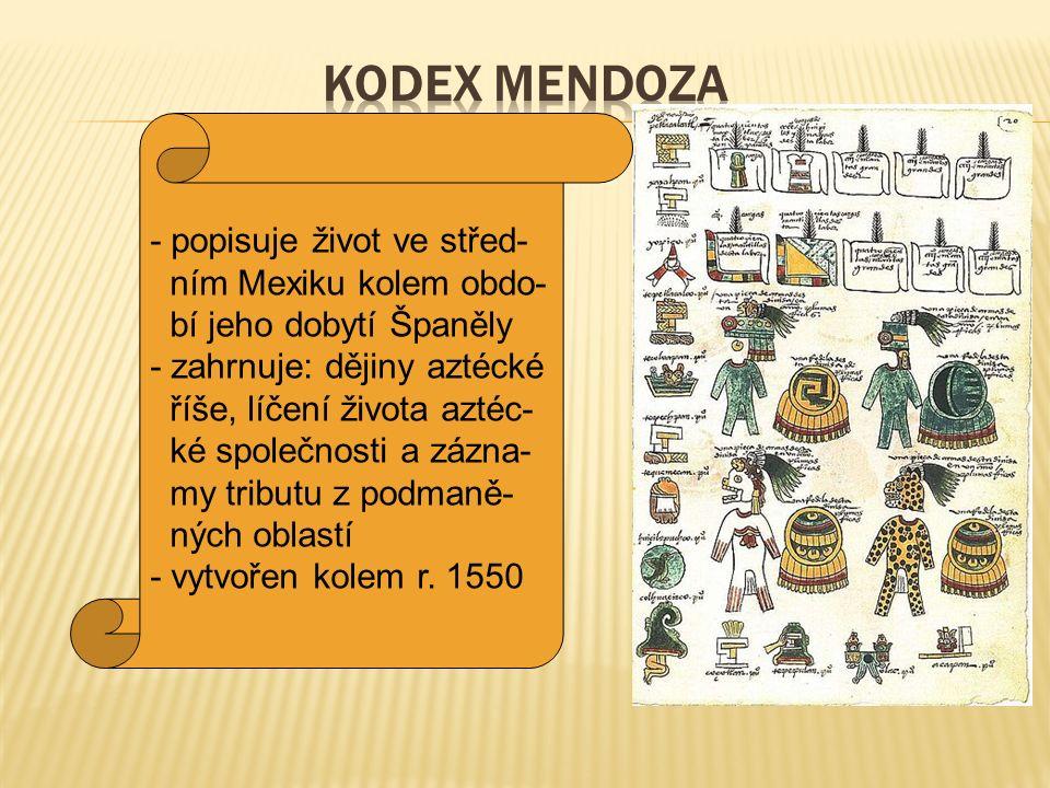 - popisuje život ve střed- ním Mexiku kolem obdo- bí jeho dobytí Španěly - zahrnuje: dějiny aztécké říše, líčení života aztéc- ké společnosti a zázna-