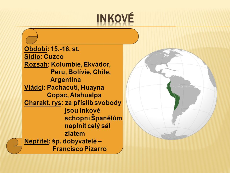 Období: 15.-16. st. Sídlo: Cuzco Rozsah: Kolumbie, Ekvádor, Peru, Bolívie, Chile, Argentina Vládci: Pachacuti, Huayna Copac, Atahualpa Charakt. rys: z