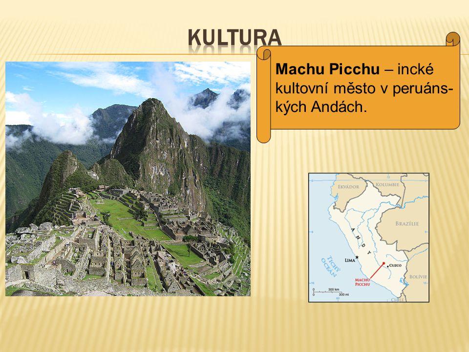 Machu Picchu – incké kultovní město v peruáns- kých Andách.