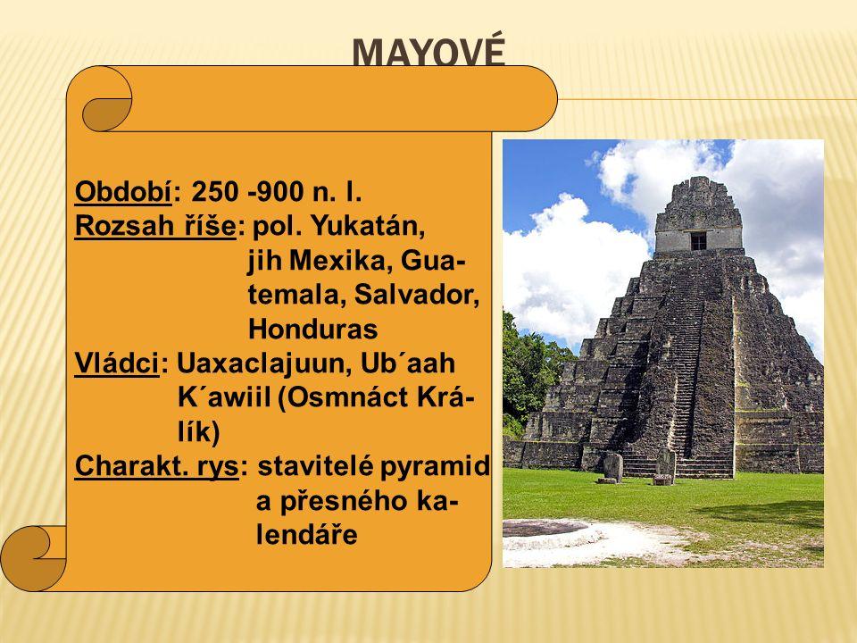 Období: 250 -900 n. l. Rozsah říše: pol. Yukatán, jih Mexika, Gua- temala, Salvador, Honduras Vládci: Uaxaclajuun, Ub´aah K´awiil (Osmnáct Krá- lík) C