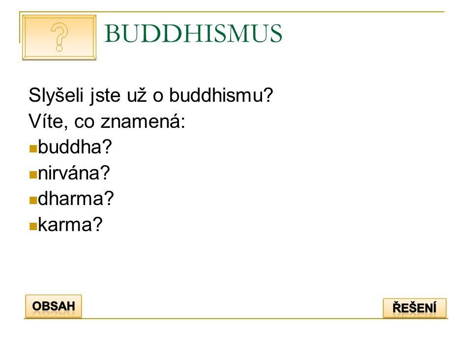 BUDDHISMUS Slyšeli jste už o buddhismu Víte, co znamená: buddha nirvána dharma karma