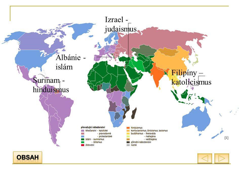 [1][1] Izrael - judaismus Filipíny – katolicismus Surinam - hinduismus Albánie - islám