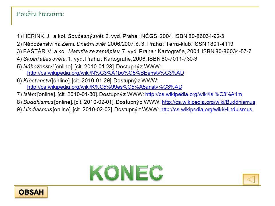 Použitá literatura: 1) HERINK, J. a kol. Současný svět. 2. vyd. Praha : NČGS, 2004. ISBN 80-86034-92-3 2) Náboženství na Zemi. Dnešní svět. 2006/2007,