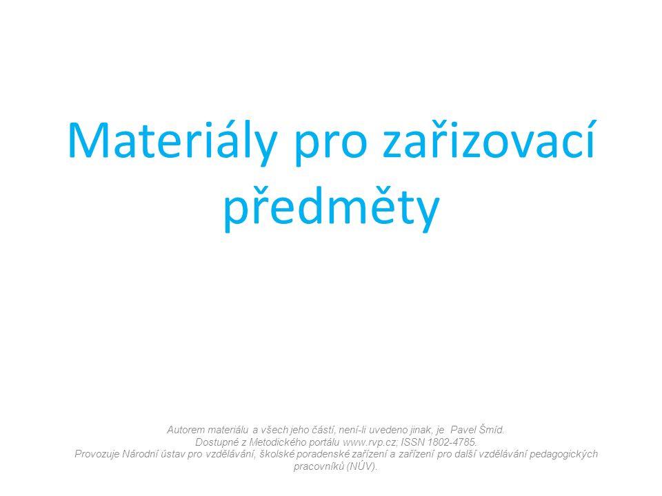 Materiály pro zařizovací předměty Autorem materiálu a všech jeho částí, není-li uvedeno jinak, je Pavel Šmíd.
