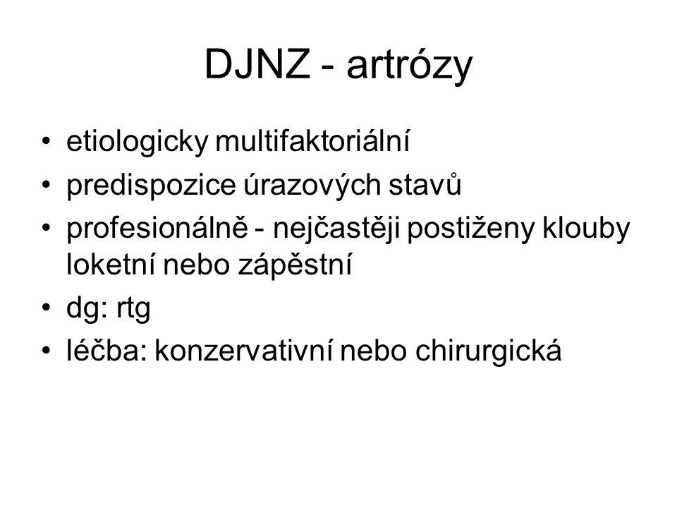 DJNZ - artrózy etiologicky multifaktoriální predispozice úrazových stavů profesionálně - nejčastěji postiženy klouby loketní nebo zápěstní dg: rtg léčba: konzervativní nebo chirurgická