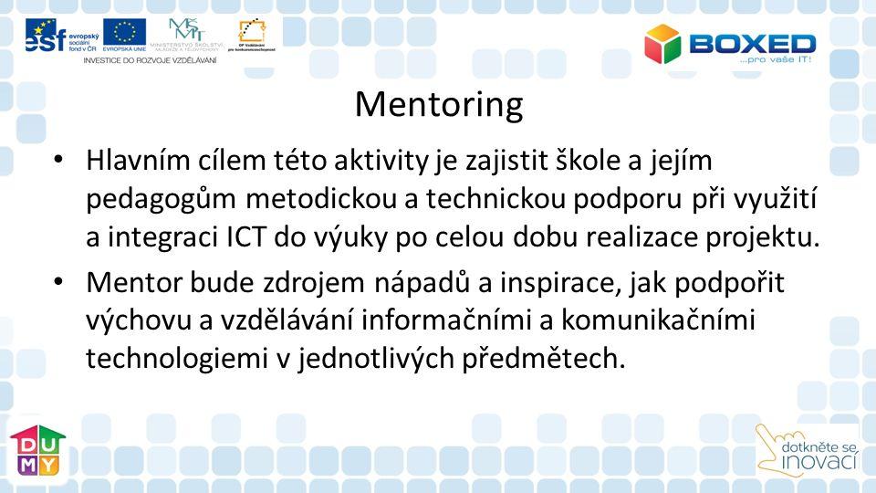 Mentoring Hlavním cílem této aktivity je zajistit škole a jejím pedagogům metodickou a technickou podporu při využití a integraci ICT do výuky po celou dobu realizace projektu.