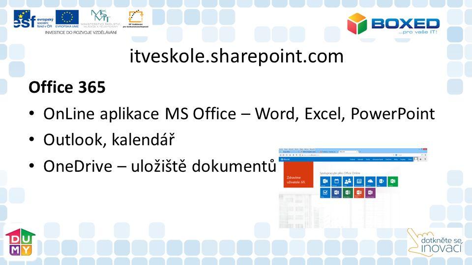 itveskole.sharepoint.com Office 365 OnLine aplikace MS Office – Word, Excel, PowerPoint Outlook, kalendář OneDrive – uložiště dokumentů