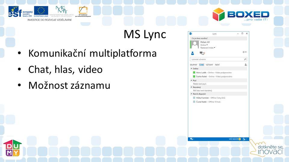 MS Lync Komunikační multiplatforma Chat, hlas, video Možnost záznamu