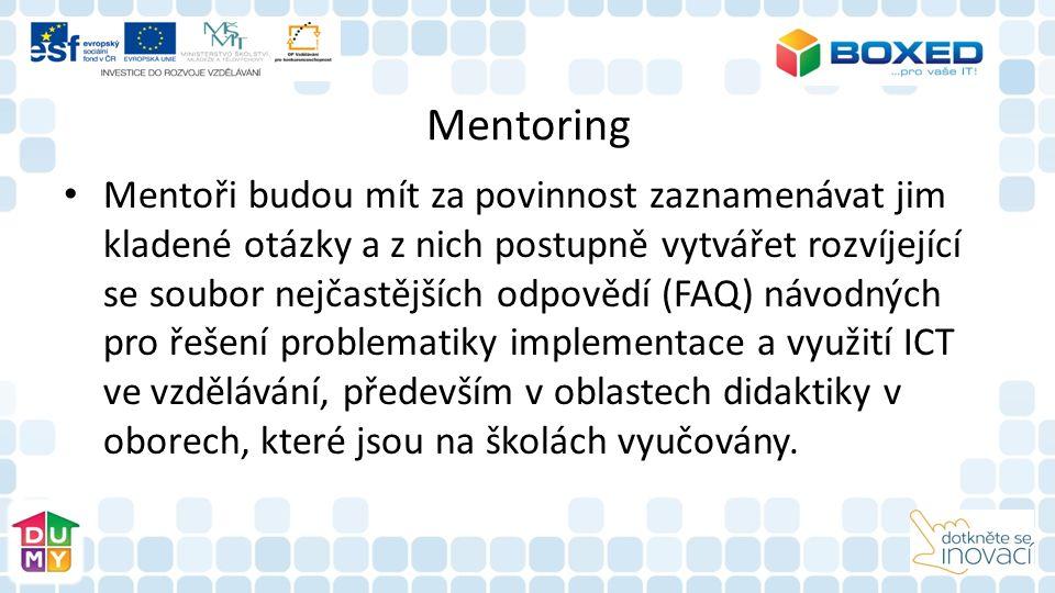Mentoring Mentoři budou mít za povinnost zaznamenávat jim kladené otázky a z nich postupně vytvářet rozvíjející se soubor nejčastějších odpovědí (FAQ) návodných pro řešení problematiky implementace a využití ICT ve vzdělávání, především v oblastech didaktiky v oborech, které jsou na školách vyučovány.