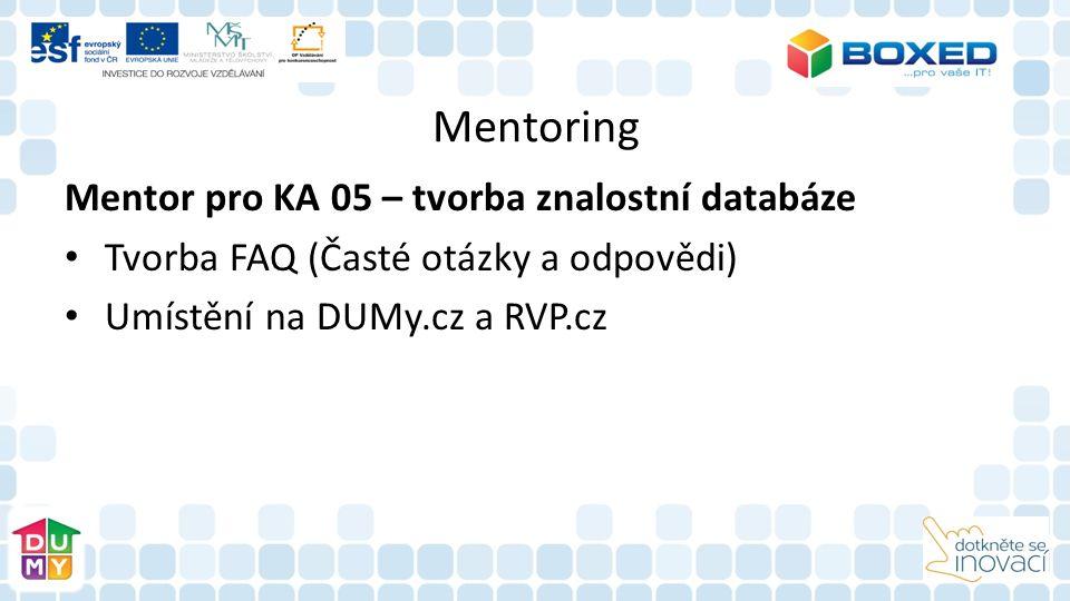 Mentoring Mentor pro KA 05 – tvorba znalostní databáze Tvorba FAQ (Časté otázky a odpovědi) Umístění na DUMy.cz a RVP.cz