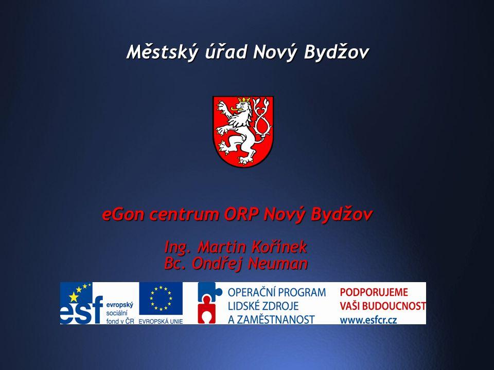 Městský úřad Nový Bydžov eGon centrum ORP Nový Bydžov Ing. Martin Kořínek Bc. Ondřej Neuman