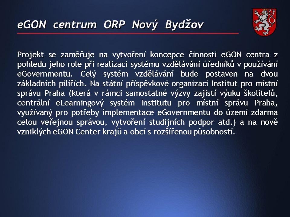 eGON centrum ORP Nový Bydžov Projekt se zaměřuje na vytvoření koncepce činnosti eGON centra z pohledu jeho role při realizaci systému vzdělávání úředníků v používání eGovernmentu.