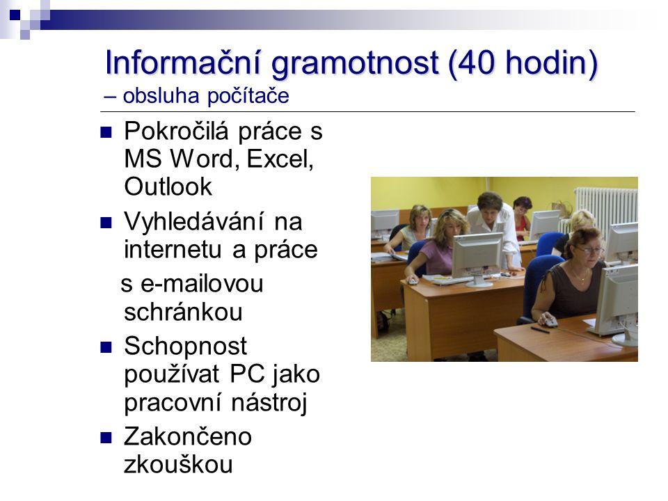 Informační gramotnost (40 hodin) Informační gramotnost (40 hodin) – obsluha počítače Pokročilá práce s MS Word, Excel, Outlook Vyhledávání na internetu a práce s e-mailovou schránkou Schopnost používat PC jako pracovní nástroj Zakončeno zkouškou