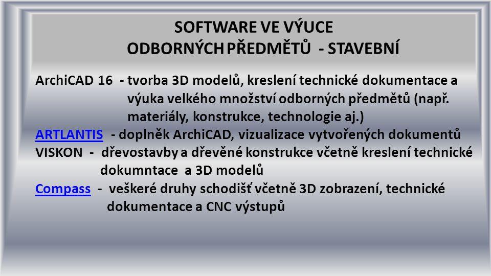 SOFTWARE VE VÝUCE ODBORNÝCH PŘEDMĚTŮ - STAVEBNÍ ArchiCAD 16 - tvorba 3D modelů, kreslení technické dokumentace a výuka velkého množství odborných předmětů (např.