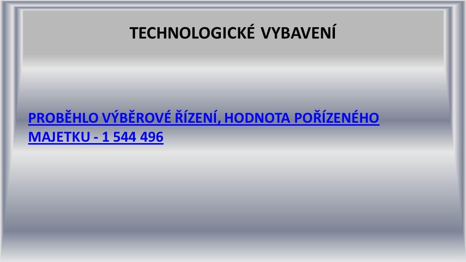 TECHNOLOGICKÉ VYBAVENÍ PROBĚHLO VÝBĚROVÉ ŘÍZENÍ, HODNOTA POŘÍZENÉHO MAJETKU - 1 544 496