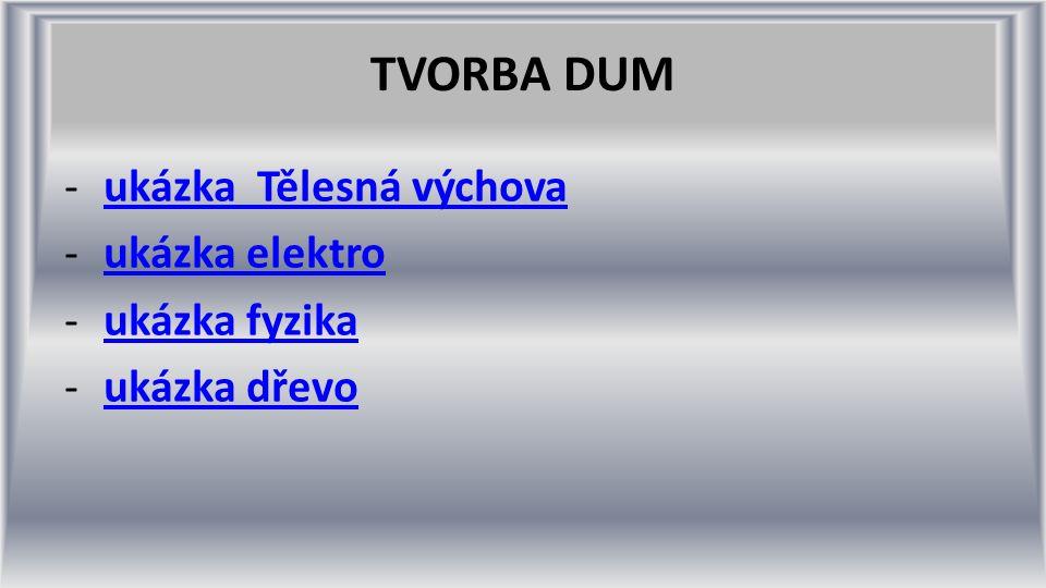 TVORBA DUM -ukázka Tělesná výchovaukázka Tělesná výchova -ukázka elektroukázka elektro -ukázka fyzikaukázka fyzika -ukázka dřevoukázka dřevo
