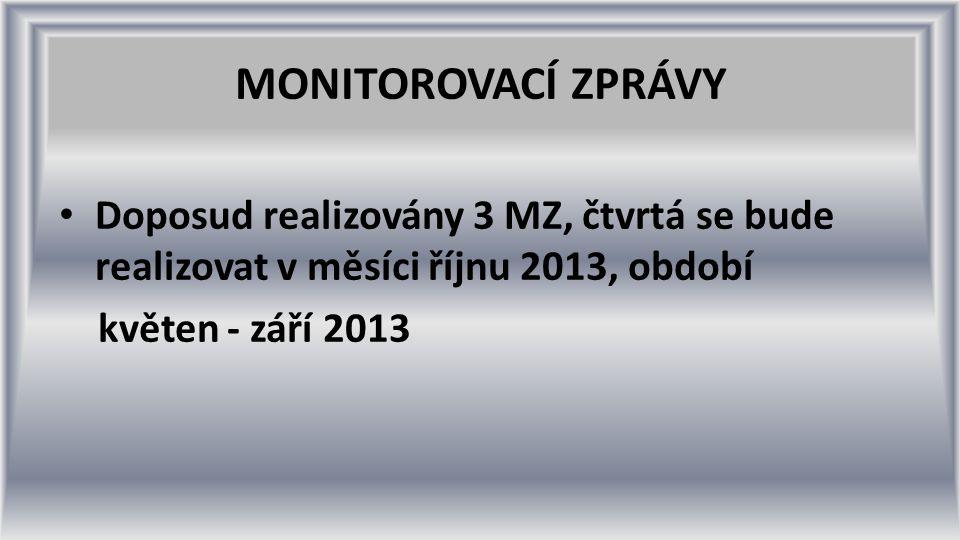 MONITOROVACÍ ZPRÁVY Doposud realizovány 3 MZ, čtvrtá se bude realizovat v měsíci říjnu 2013, období květen - září 2013