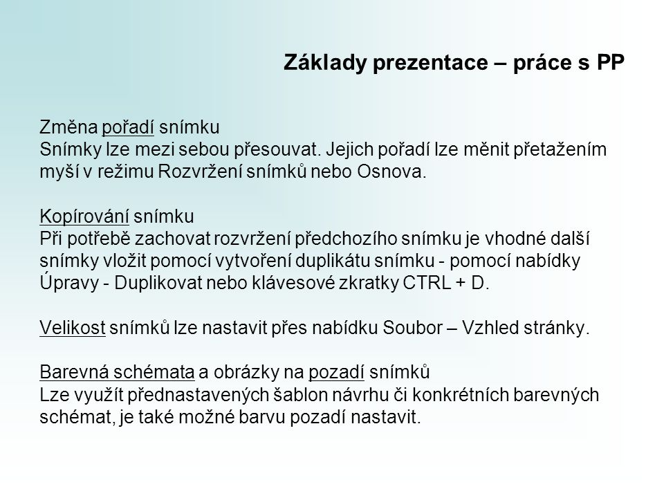 Základy prezentace – práce s PP Změna pořadí snímku Snímky lze mezi sebou přesouvat. Jejich pořadí lze měnit přetažením myší v režimu Rozvržení snímků