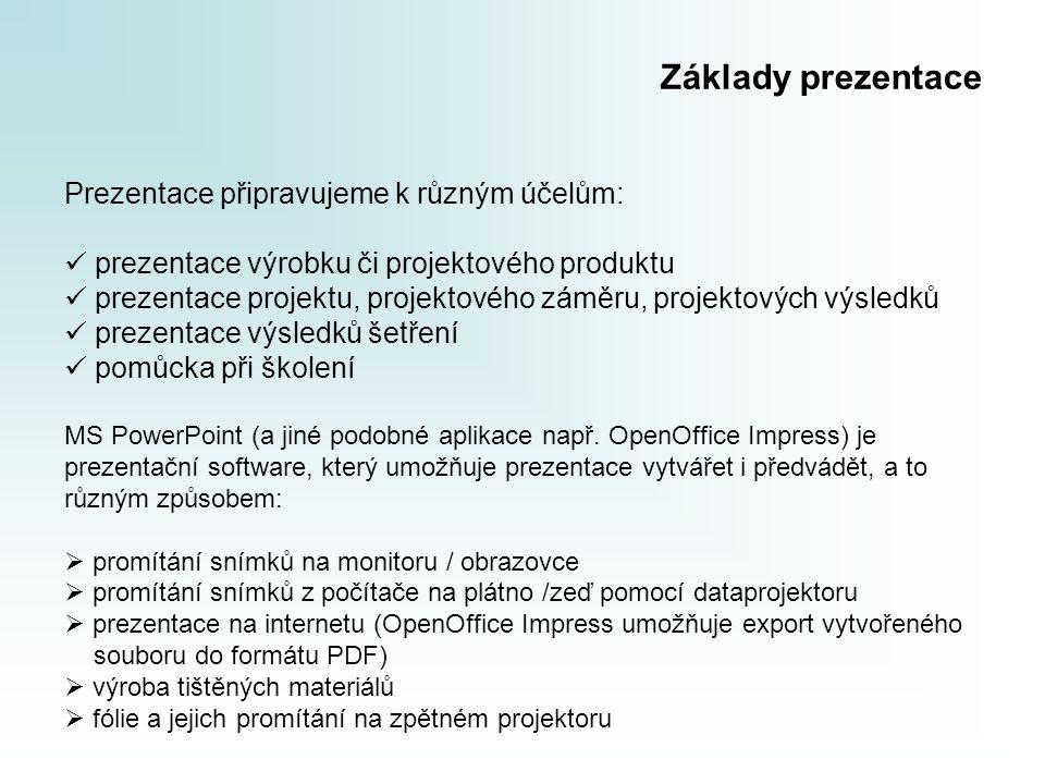 Základy prezentace Prezentace připravujeme k různým účelům: prezentace výrobku či projektového produktu prezentace projektu, projektového záměru, proj